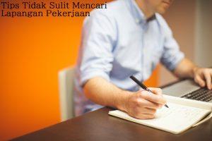 Tips Tidak Sulit Mencari Lapangan Pekerjaan