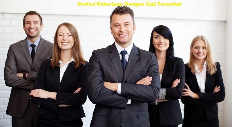 Profesi Pekerjaan Dengan Gaji Termahal
